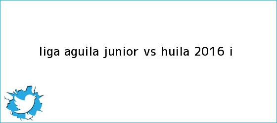 trinos de <b>Liga Aguila</b> Junior vs Huila 2016 I