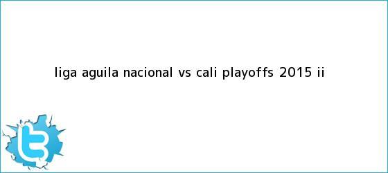 trinos de Liga Aguila <b>Nacional vs Cali</b> playoffs 2015 II