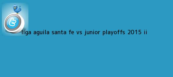 trinos de Liga Aguila <b>Santa Fe vs Junior</b> playoffs 2015 II