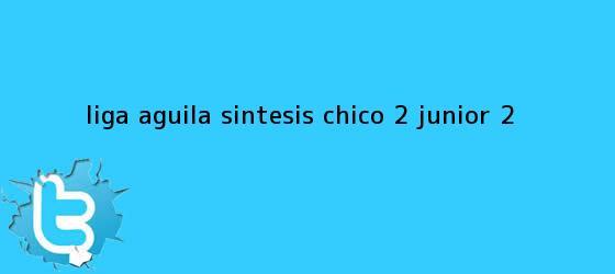 trinos de Liga Aguila Sintesis Chico 2 <b>Junior</b> 2