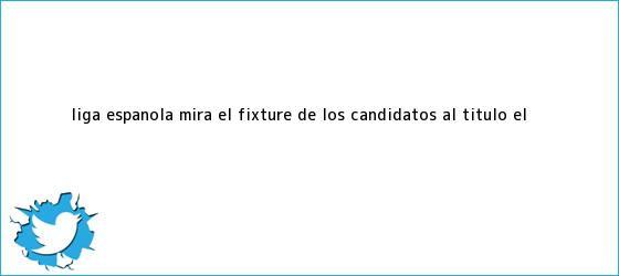 trinos de <b>Liga</b> Española: mira el fixture de los candidatos al título   El <b>...</b>