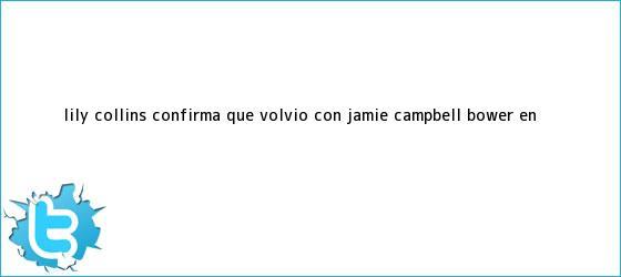 trinos de <b>Lily Collins</b> confirma que volvió con Jamie Campbell Bower en <b>...</b>