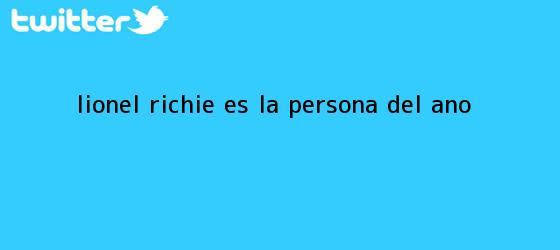 trinos de <b>Lionel Richie</b> es la Persona del Año
