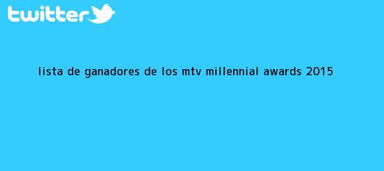 trinos de Lista de ganadores de los <b>MTV Millennial Awards 2015</b>