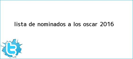 trinos de Lista de <b>nominados a los Oscar 2016</b>