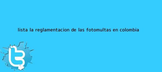 trinos de Lista la reglamentación de las fotomultas en Colombia