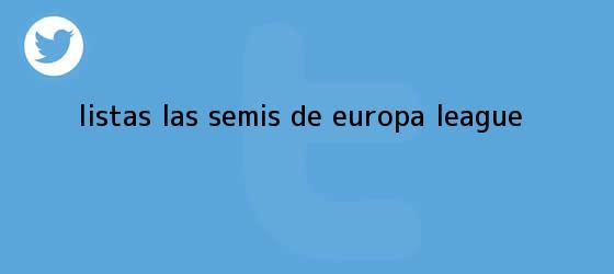 trinos de Listas las Semis de <b>Europa League</b>