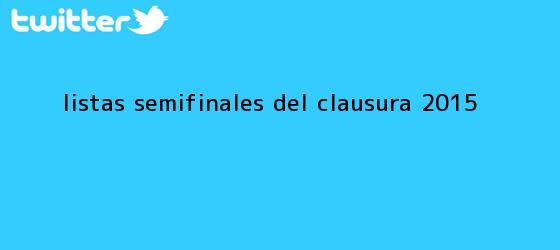 trinos de Listas <b>semifinales</b> del Clausura <b>2015</b>