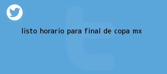 trinos de Listo horario para Final de <b>Copa MX</b>