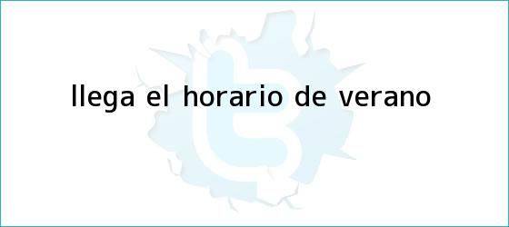 trinos de Llega el <b>Horario</b> de Verano