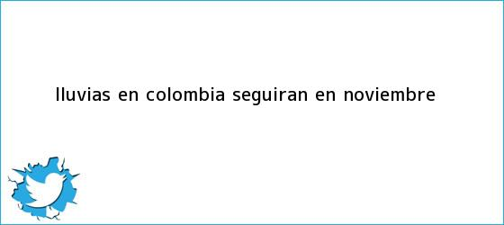 trinos de <b>Lluvias en Colombia seguiran en noviembre</b>