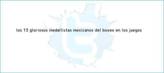 trinos de Los 13 gloriosos medallistas mexicanos del <b>boxeo</b> en los <b>Juegos</b> ...