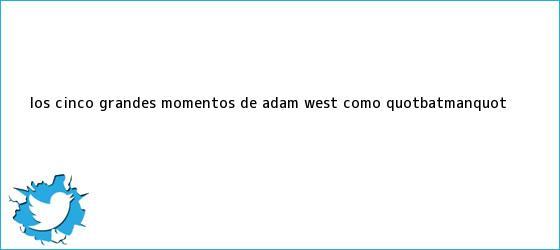 """trinos de Los cinco grandes momentos de <b>Adam West</b> como """"Batman"""""""