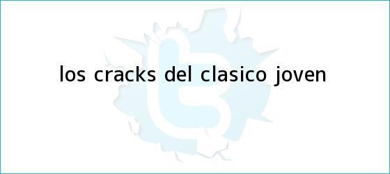 trinos de Los cracks del Clásico Joven