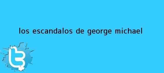 trinos de Los escándalos de <b>George Michael</b>