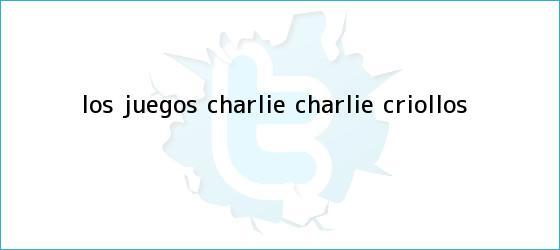 trinos de Los juegos <b>Charlie Charlie</b> criollos