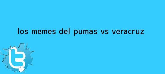 trinos de Los Memes del <b>Pumas vs. Veracruz</b>