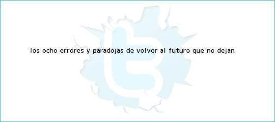 trinos de Los ocho errores y paradojas de <b>Volver al Futuro</b> que no dejan <b>...</b>