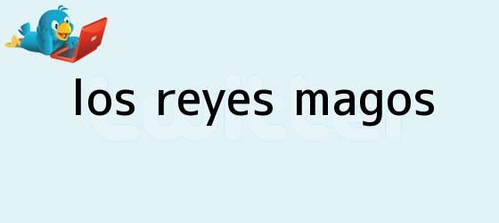 trinos de Los <b>Reyes Magos</b>