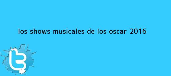 trinos de <i>Los shows musicales de los Oscar 2016</i>