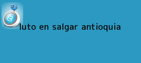 trinos de Luto en <b>Salgar</b>, <b>Antioquia</b>