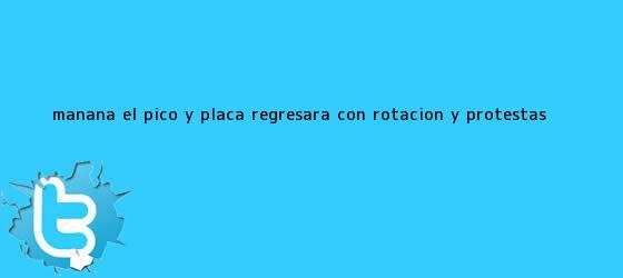 trinos de Mañana, el <b>Pico y Placa</b> regresará con rotación y protestas