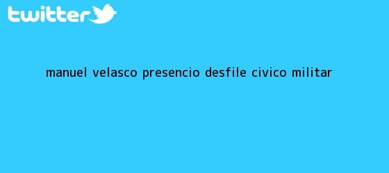 trinos de <b>Manuel Velasco</b> presenció desfile cívico militar