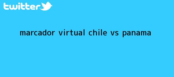 trinos de Marcador Virtual: <b>Chile vs. Panamá</b>