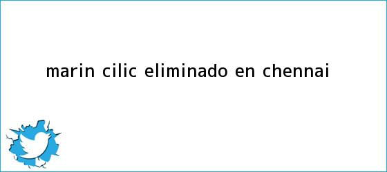 trinos de <i>Marin Cilic, eliminado en Chennai</i>