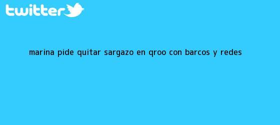 trinos de Marina pide quitar <b>sargazo</b> en Q.Roo con barcos y redes