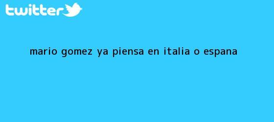 trinos de <b>Mario Gomez</b> ya piensa en Italia o España