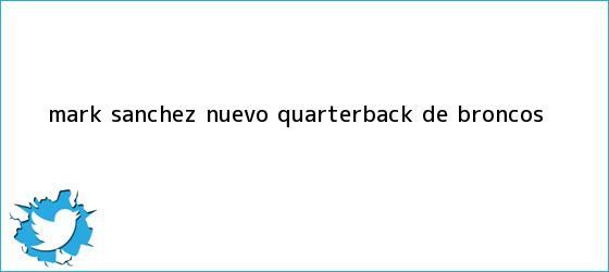 trinos de <b>Mark Sánchez</b>, nuevo quarterback de Broncos
