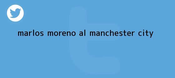 trinos de <b>Marlos Moreno</b> al manchester city