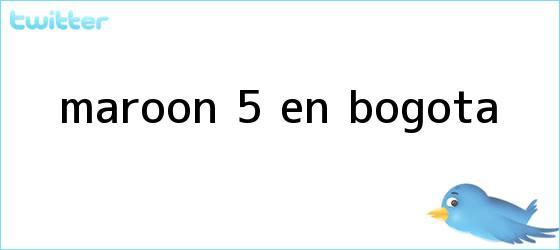 trinos de <b>Maroon 5</b> en Bogota