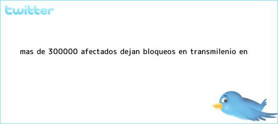 trinos de Más de 300.000 afectados dejan bloqueos en <b>Transmilenio</b> en ...