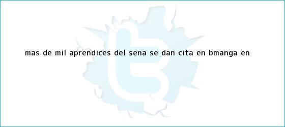 trinos de Más de mil aprendices del <b>SENA</b> se dan cita en B/manga en <b>...</b>
