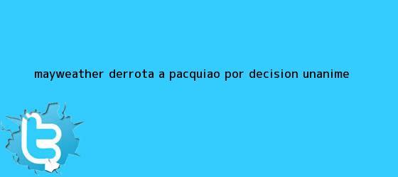 trinos de <b>Mayweather</b> derrota a <b>Pacquiao</b> por decisión unánime