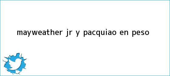 trinos de <b>Mayweather</b> Jr. y Pacquiao, en peso