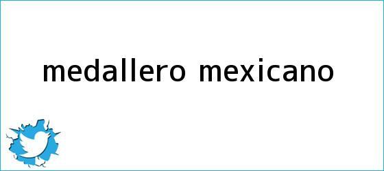 trinos de <b>Medallero</b> mexicano