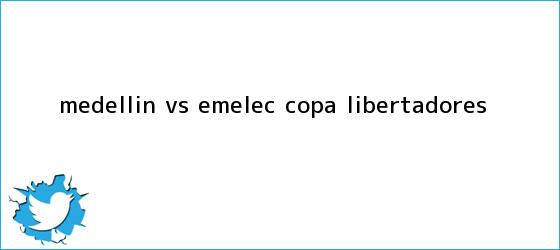 trinos de <b>Medellín Vs. Emelec</b>, Copa Libertadores