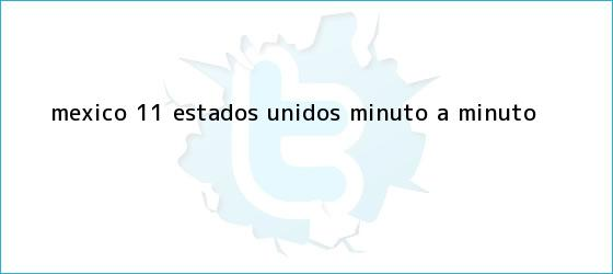 trinos de <b>México</b> 1-1 <b>Estados Unidos</b>, minuto a minuto