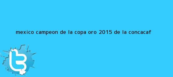 trinos de México campeón de la Copa Oro 2015 de la <b>Concacaf</b>