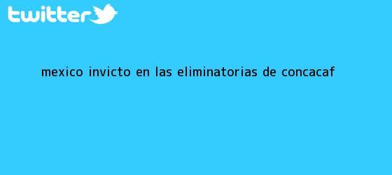 trinos de México invicto en las <b>eliminatorias</b> de <b>Concacaf</b>