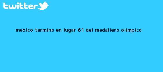 trinos de México, terminó en lugar 61 del <b>medallero Olímpico</b>