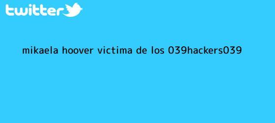 trinos de <b>Mikaela Hoover</b>, víctima de los &#039;hackers&#039;