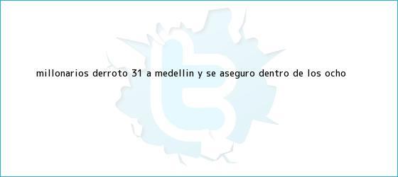 trinos de <b>Millonarios</b> derrotó 3-1 a Medellín y se aseguró dentro de los ocho