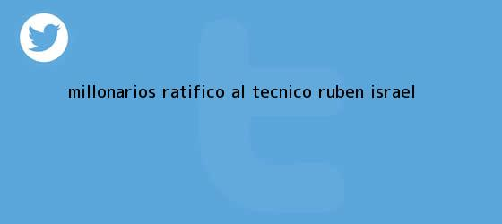 trinos de <b>Millonarios</b> ratificó al técnico Rubén Israel