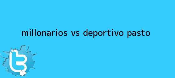 trinos de <b>Millonarios vs</b> Deportivo <b>Pasto</b>