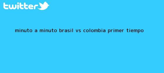 trinos de MINUTO A MINUTO: <b>Brasil vs Colombia</b> (Primer tiempo)
