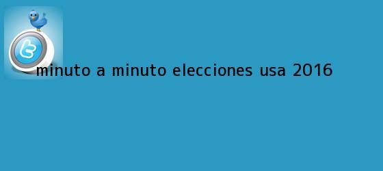 trinos de Minuto a minuto Elecciones <b>USA</b> 2016